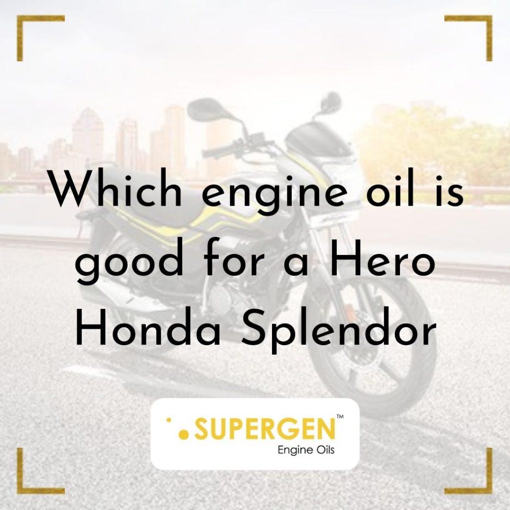 Which engine oil is good for a Hero Honda Splendor